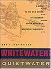Whitewater; Quietwater : A Guide to the Wild Rivers of Wisconsin, Upper Michigan, and Northeast Minnesota