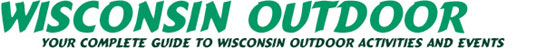Wisconsin Outdoor, your guide to Wisconsin resorts, hotels, motels, hunting, fishing, camping, events, activities, and much more